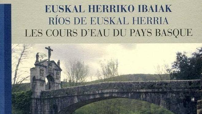 'Euskal Herriko ibaiak' liburua prestatu du Euskaltzaindiak